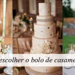 Bolo de casamento, 8 dicas que vão ajudar na escolha do bolo perfeito